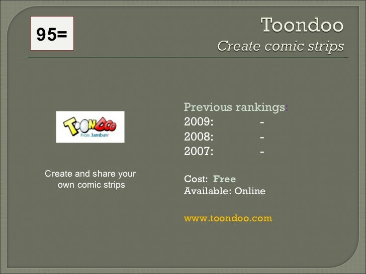 95= Previous rankings : 2009:  - 2008:   - 2007:   - Cost:  Free   Available: Online www.toondoo.com Createand share your...