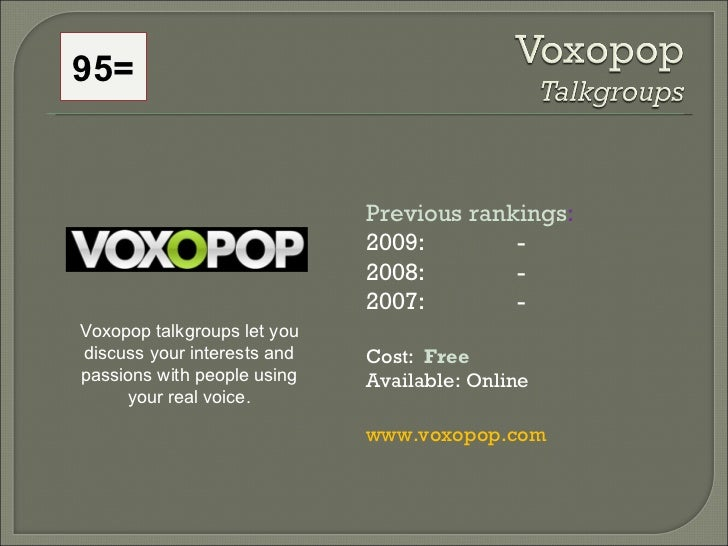 95= Previous rankings : 2009:  - 2008:   - 2007:   - Cost:  Free   Available: Online www.voxopop.com   Voxopop talkgroups ...