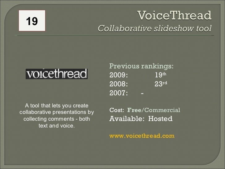 Previous rankings: 2009: 19 th   2008:  23 rd   2007:  - Cost:  Free /Commercial Available:  Hosted www.voicethread.com   ...