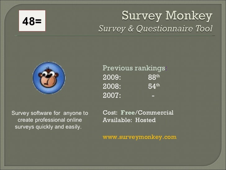 Previous rankings : 2009: 88 th   2008:  54 th   2007:    - Cost:  Free /Commercial Available:  Hosted www.surveymonkey.co...