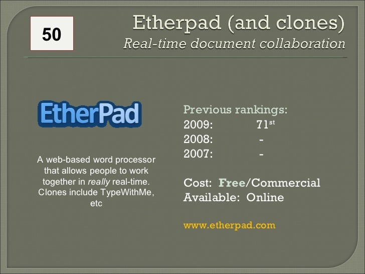 Previous rankings: 2009: 71 st   2008:   - 2007:   - Cost:  Free /Commercial Available:  Online www.etherpad.com A web-bas...