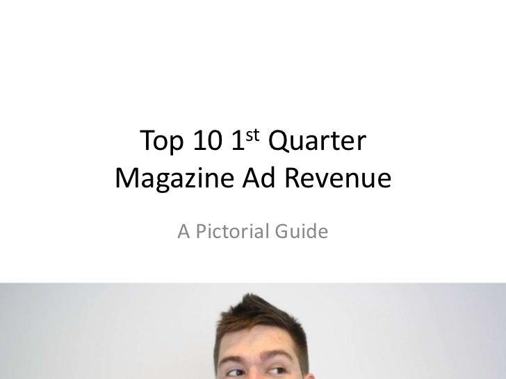Top 10 1st Quarter Magazine Ad Revenue<br />A Pictorial Guide<br />