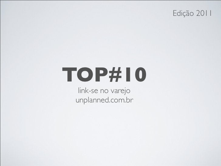 Edição 2011TOP#10 link-se no varejounplanned.com.br