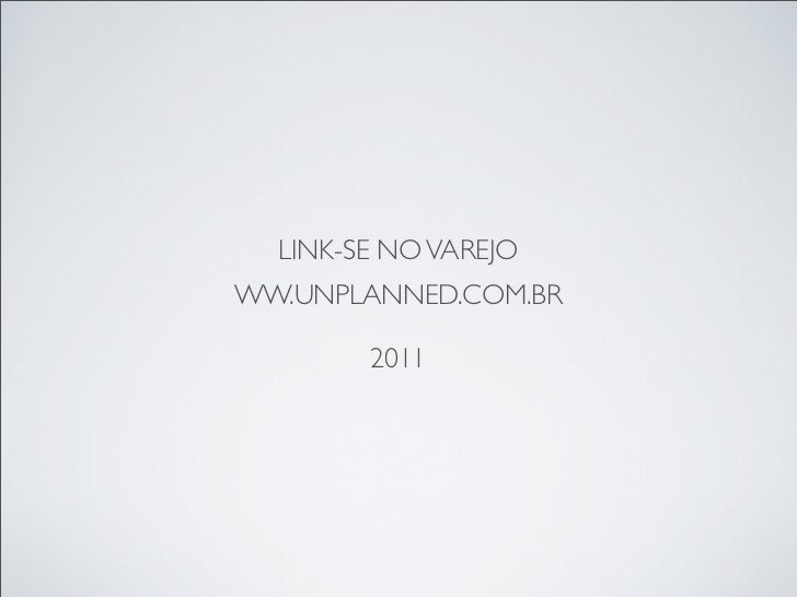 LINK-SE NO VAREJOWW.UNPLANNED.COM.BR        2011