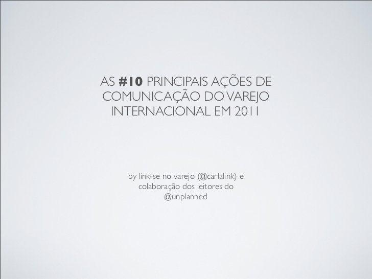 AS #10 PRINCIPAIS AÇÕES DECOMUNICAÇÃO DO VAREJO INTERNACIONAL EM 2011    by link-se no varejo (@carlalink) e       colabor...