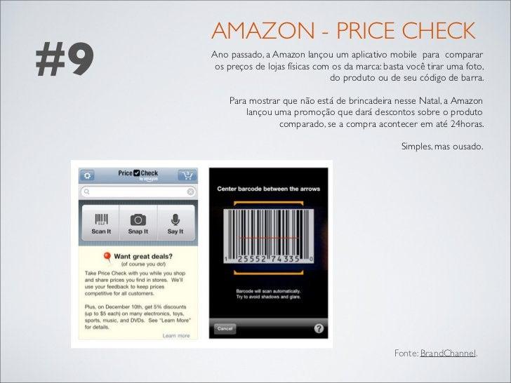 AMAZON - PRICE CHECK#9   Ano passado, a Amazon lançou um aplicativo mobile para comparar     os preços de lojas físicas co...