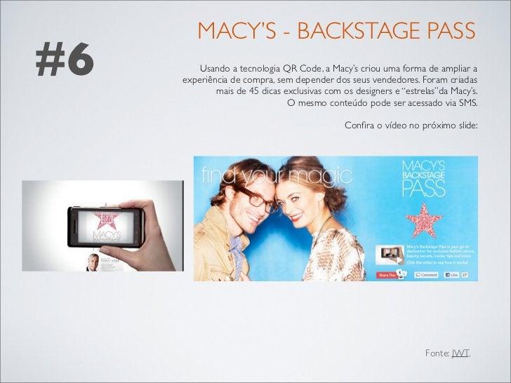 MACY'S - BACKSTAGE PASS#6       Usando a tecnologia QR Code, a Macy's criou uma forma de ampliar a     experiência de comp...