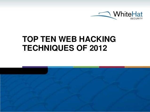 TOP TEN WEB HACKINGTECHNIQUES OF 2012