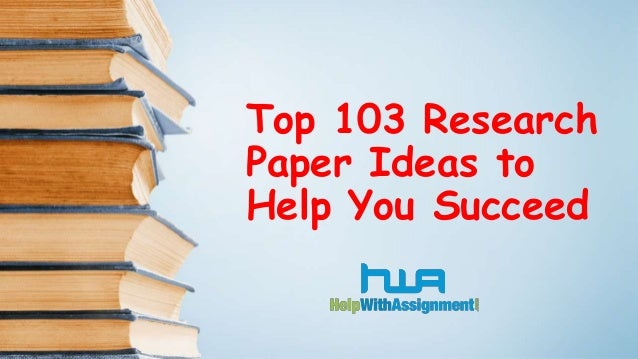 Top 103 Research Paper Ideas to Help You Succeed