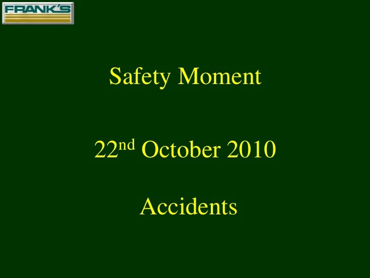 Safety Moment<br />22nd October 2010<br />Accidents<br />