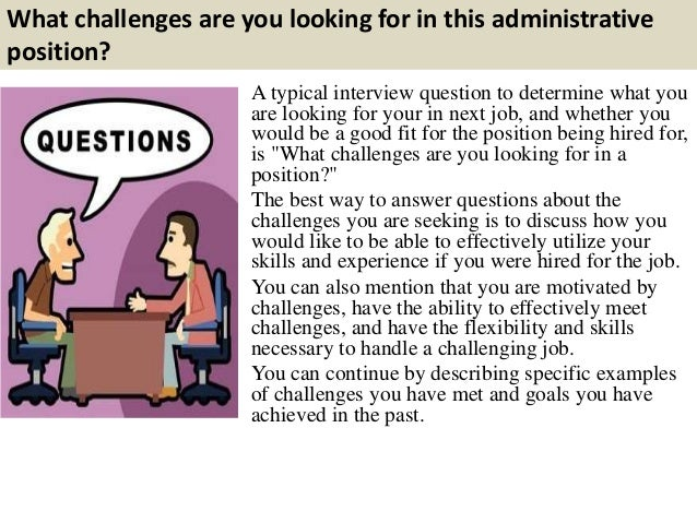 what challenges are you looking for in this administrative position a typical interview question - What Challenges Are You Looking For In A Position Interview Question