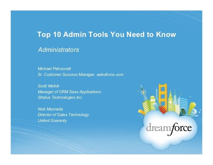 Top 10 Admin Tools You Need to KnowAdministratorsMichael PetruccelliSr. Customer Success Manager, salesforce.comScott Meli...