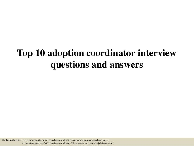 Top 10 adoption coordinator interview questions and answers Useful materials: • interviewquestions360.com/free-ebook-145-i...