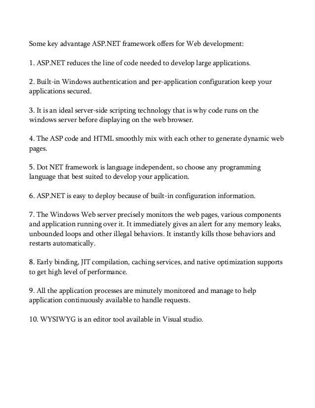 Some key advantage ASP.NET framework offers for Web development: 1. ASP.NET reduces the line of code needed to develop lar...