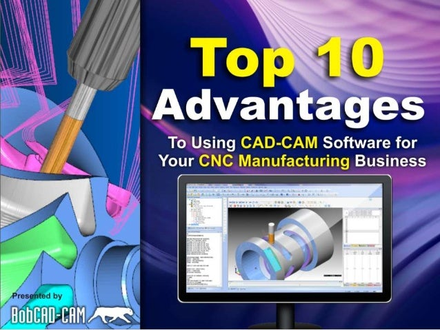 Top 10 Advantages to Using CAD-CAM Software for CNC Machining