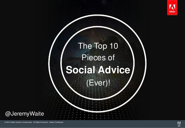 © 2013 Adobe Systems Incorporated. All Rights Reserved. Adobe Confidential.The Top 10Pieces ofSocial Advice(Ever)!@JeremyW...