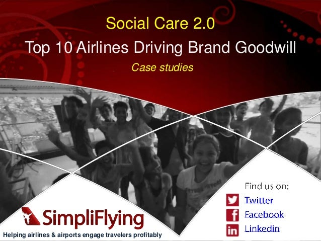 Social Care 2.0 Top 10 Airlines Driving Brand Goodwill Case studies  Helping airlines & airports engage travelers profitab...