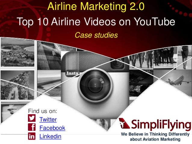 Airline Marketing 2.0 Top 10 Airline Videos on YouTube Case studies  Find us on: Twitter Facebook Linkedin  We Believe in ...