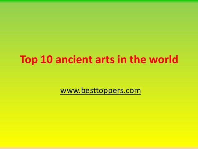 Top 10 ancient arts in the world www.besttoppers.com