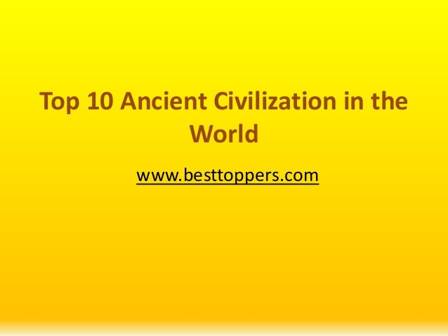 Top 10 Ancient Civilization in the World www.besttoppers.com