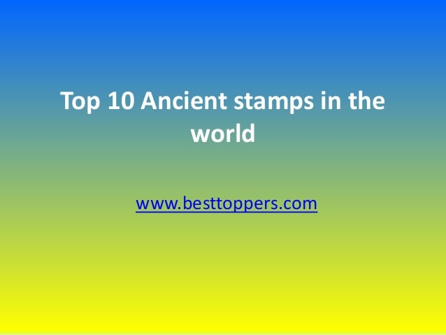Top 10 Ancient stamps in the world www.besttoppers.com