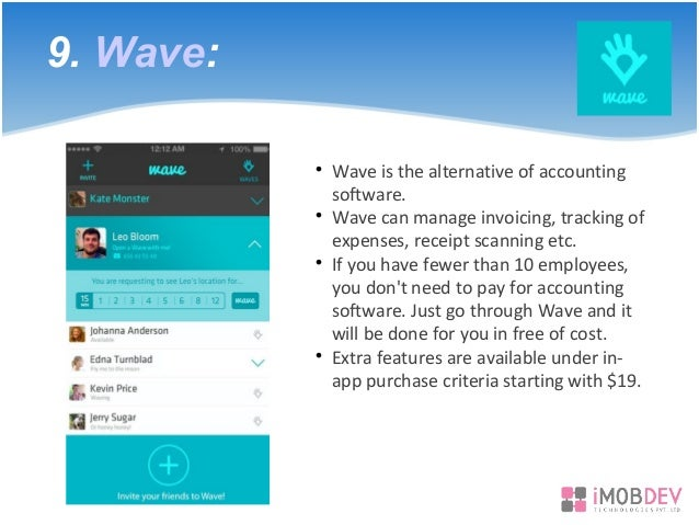 9. Wave:  Wave is the alternative of accounting software.  Wave can manage invoicing, tracking of expenses, receipt scan...