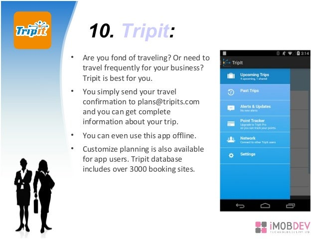 10. Tripit: • Are you fond of traveling? Or need to travel frequently for your business? Tripit is best for you. • You sim...