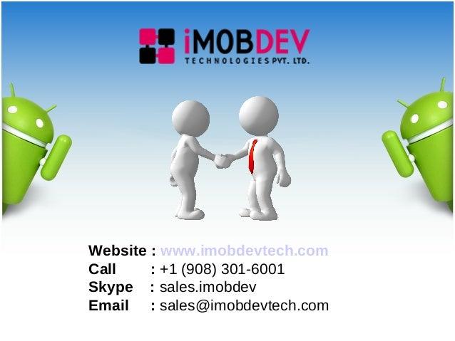 Website : www.imobdevtech.com Call : +1 (908) 301-6001 Skype : sales.imobdev Email : sales@imobdevtech.com