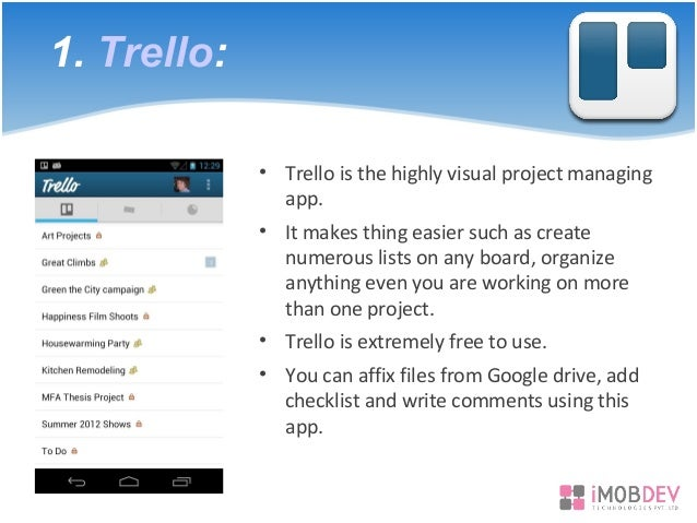 1. Trello: • Trello is the highly visual project managing app. • It makes thing easier such as create numerous lists on an...