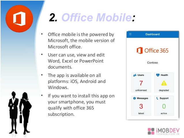 2. Office Mobile: • Office mobile is the powered by Microsoft, the mobile version of Microsoft office. • User can use, vie...