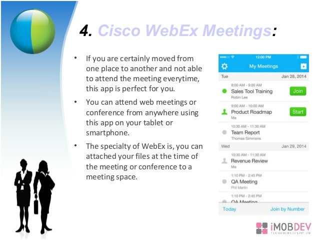 4. Cisco WebEx Meetings: • If you are certainly moved from one place to another and not able to attend the meeting everyti...