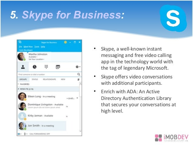 5. Skype for Business: • Skype, a well-known instant messaging and free video calling app in the technology world with the...