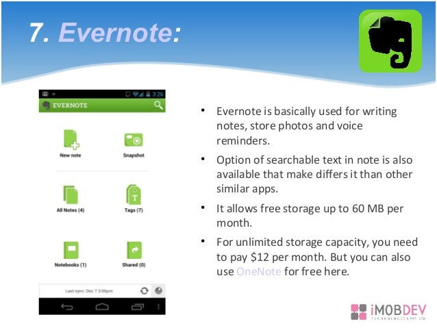 7. Evernote: • Evernote is basically used for writing notes, store photos and voice reminders. • Option of searchable text...