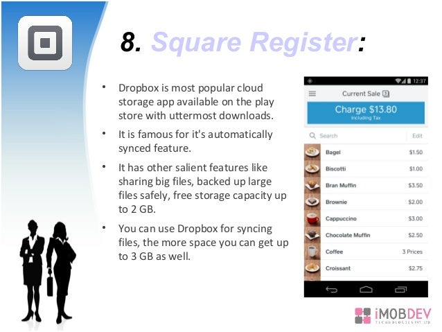 8. Square Register: • Dropbox is most popular cloud storage app available on the play store with uttermost downloads. • It...