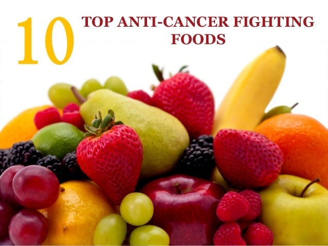 10 TOP ANTI-CANCER FIGHTING FOODS