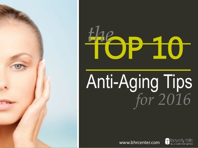 TOP 10 Anti-Aging Tips for 2016 the www.bhrcenter.com