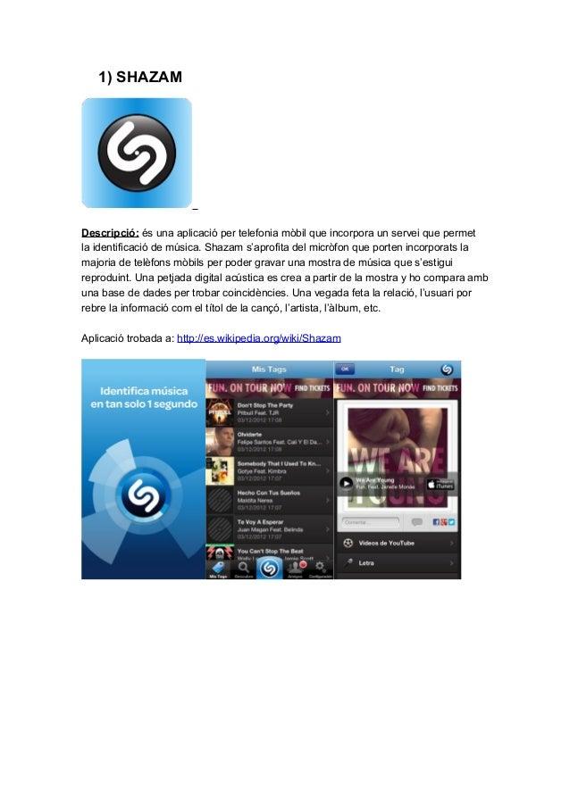 1) SHAZAMDescripció: és una aplicació per telefonia mòbil que incorpora un servei que permetla identificació de música. Sh...