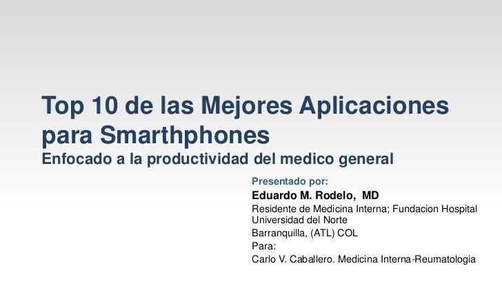 Top 10 de las Mejores Aplicacionespara SmarthphonesEnfocado a la productividad del medico general                         ...