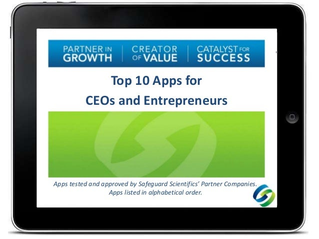 Top 10 Apps for CEOs and Entrepreneurs Apps tested and approved by Safeguard Scientifics' Partner Companies. Apps listed i...