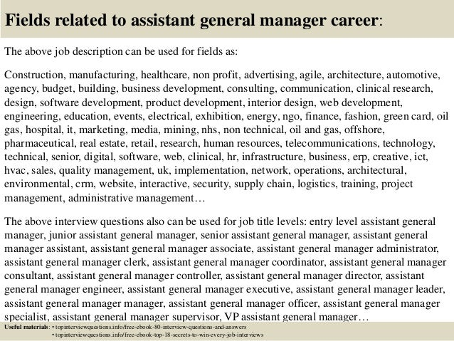 Fields related to assistant general manager career: The above job description can be used for fields as: Construction, man...
