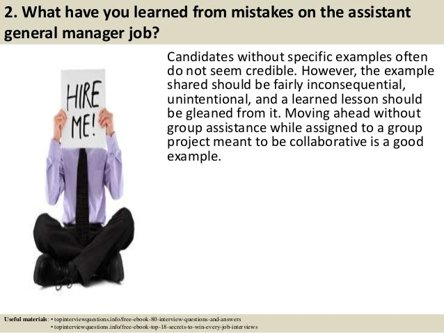2. What have you learned from mistakes on the assistant general manager job? Candidates without specific examples often do...