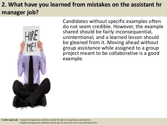 2. What have you learned from mistakes on the assistant hr manager job? Candidates without specific examples often do not ...