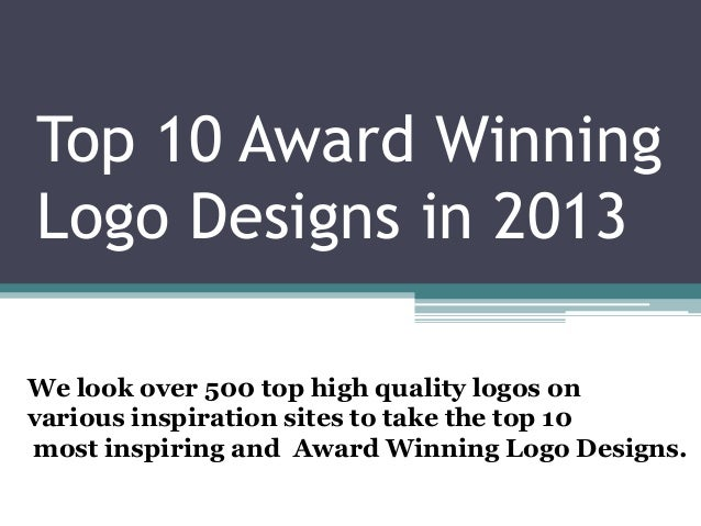 Top 10 Award Winning Logo Designs in 2013 We look over 500 top high quality logos on various inspiration sites to take the...