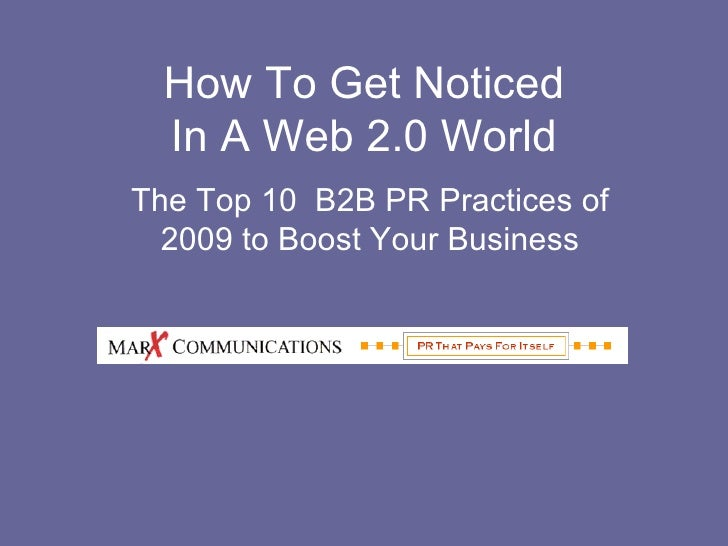 How To Get Noticed In A Web 2.0 World The Top 10  B2B PR Practices of 2009 to Boost Your Business