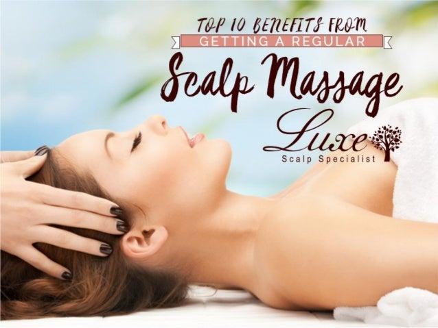 Top 10 Benefits From Getting A Regular Scalp Massage