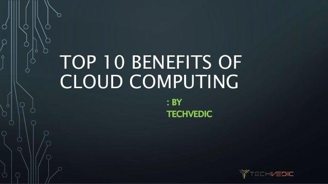 TOP 10 BENEFITS OF CLOUD COMPUTING : BY TECHVEDIC
