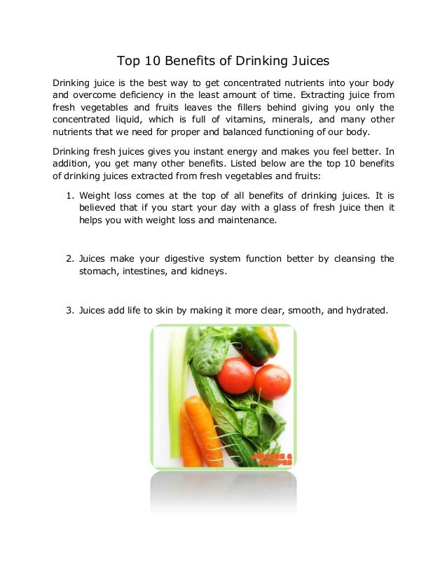 Top 10 Benefits of Drinking JuicesDrinking juice is the best way to get concentrated nutrients into your bodyand overcome ...