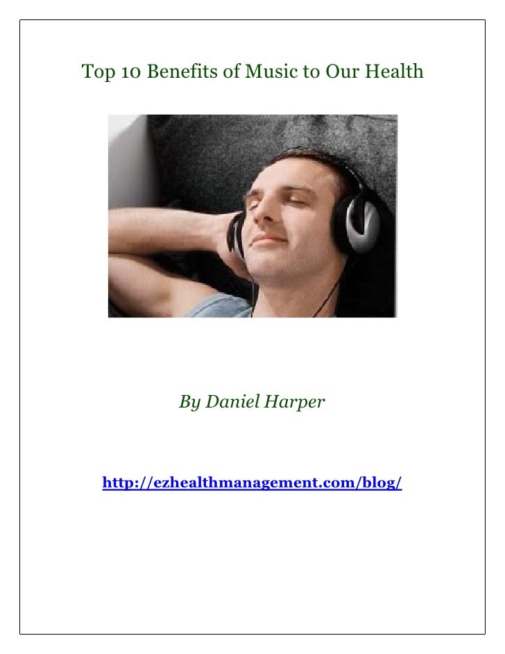 Top 10 Benefits of Music to Our Health          By Daniel Harper  http://ezhealthmanagement.com/blog/
