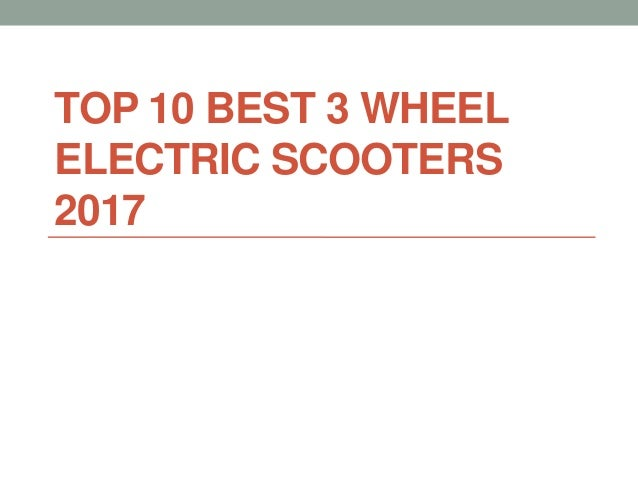 TOP 10 BEST 3 WHEEL ELECTRIC SCOOTERS 2017