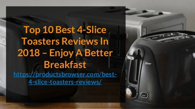 Top 10 Best 4-Slice Toasters Reviews In 2018 – Enjoy A Better Breakfast https://productsbrowser.com/best- 4-slice-toasters...